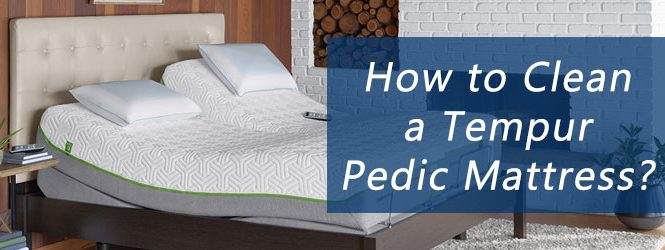 How to Clean a Tempur Pedic Mattress?